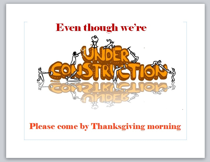 "Before you start your preparations for the day, Come over the river and through the woods to Charlie and Jo's house anytime between 7 a.m. and noon on Thanksgiving morning for an ""under construction"" coffee klatch."
